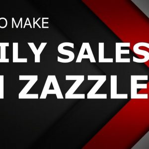 HOW TO MAKE DAILY SALES ON ZAZZLE - HOW TO INCREASE ZAZZLE SHOP SALES, MY ZAZZLE SHOP